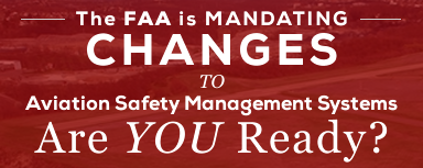 The FAA is Mandating Changes to Aviation Safety Management Systems. Are you ready?