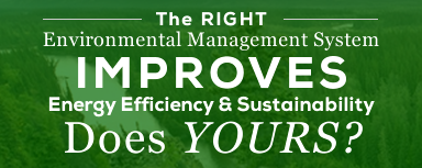 The right Environmental Management System improves energy efficiency and sustainability. Does Yours?